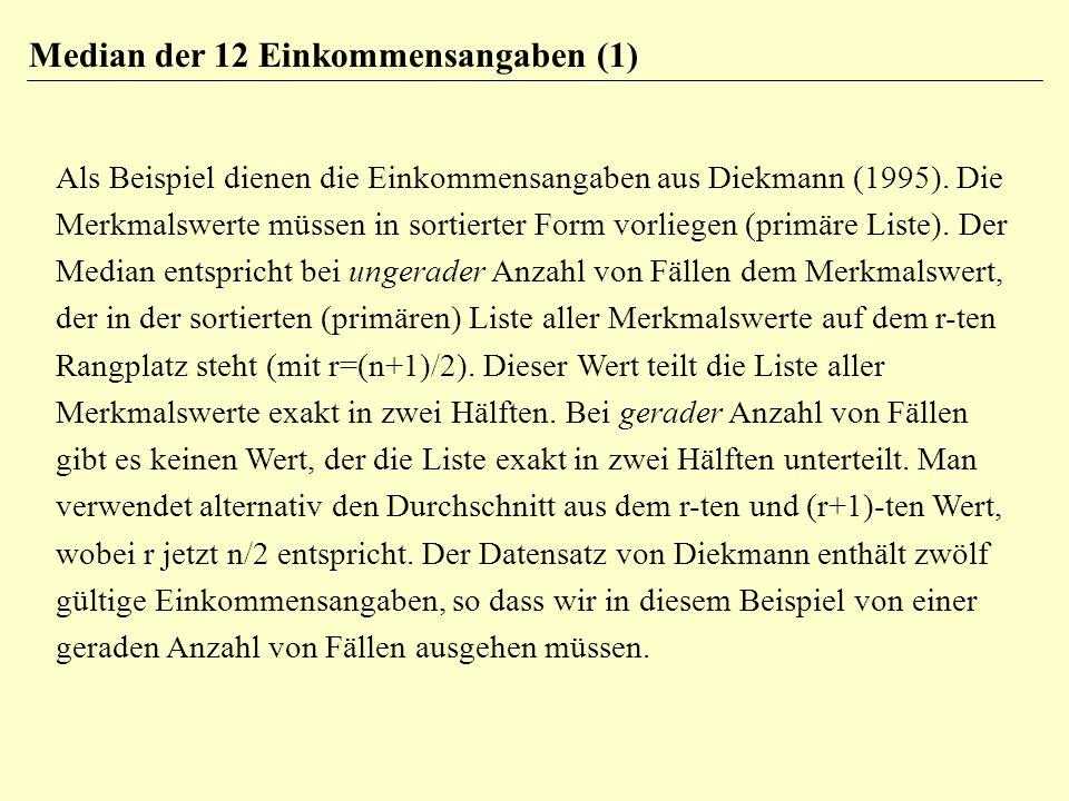 Median der 12 Einkommensangaben (1) Als Beispiel dienen die Einkommensangaben aus Diekmann (1995).