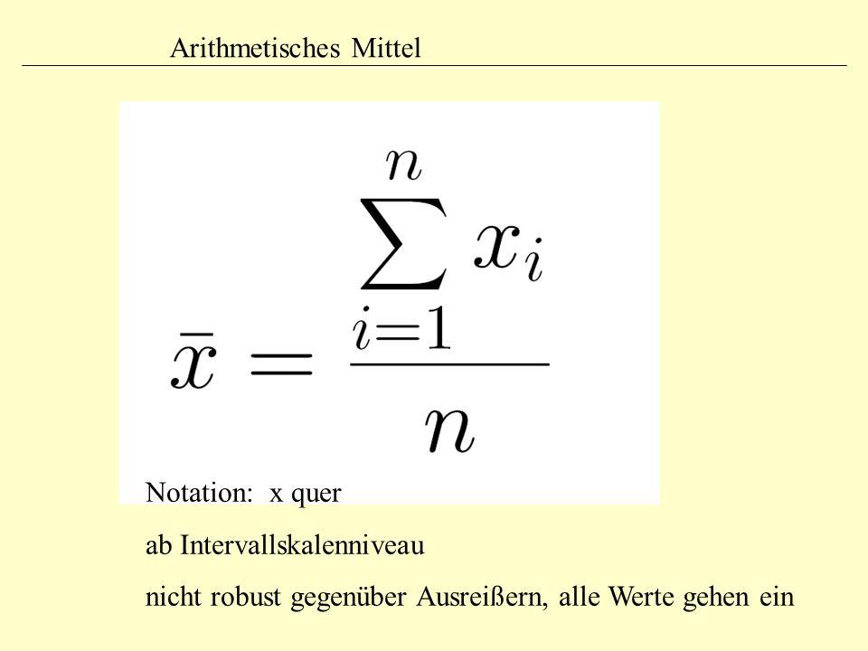 Arithmetisches Mittel Notation: x quer ab Intervallskalenniveau nicht robust gegenüber Ausreißern, alle Werte gehen ein