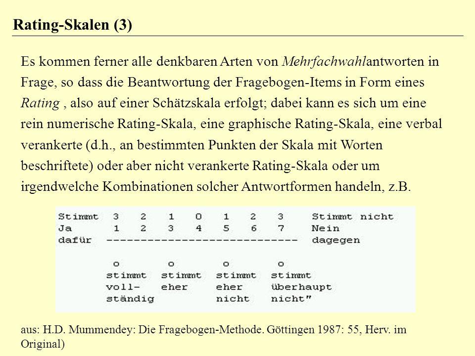 Rating-Skalen (3) Es kommen ferner alle denkbaren Arten von Mehrfachwahlantworten in Frage, so dass die Beantwortung der Fragebogen-Items in Form eine