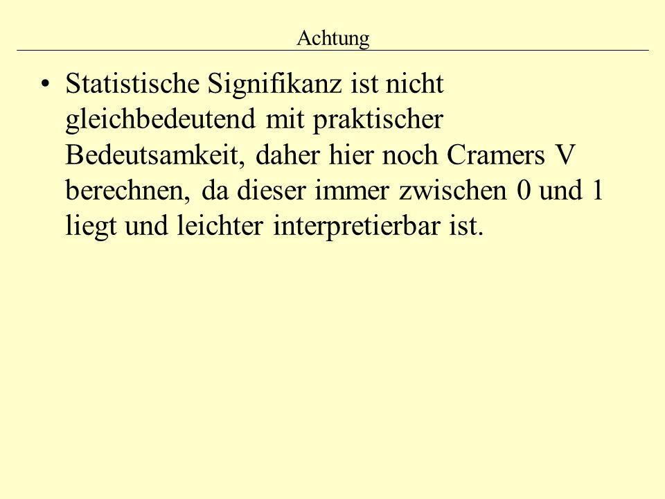 Achtung Statistische Signifikanz ist nicht gleichbedeutend mit praktischer Bedeutsamkeit, daher hier noch Cramers V berechnen, da dieser immer zwische