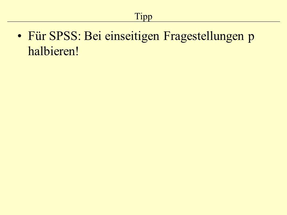 Tipp Für SPSS: Bei einseitigen Fragestellungen p halbieren!