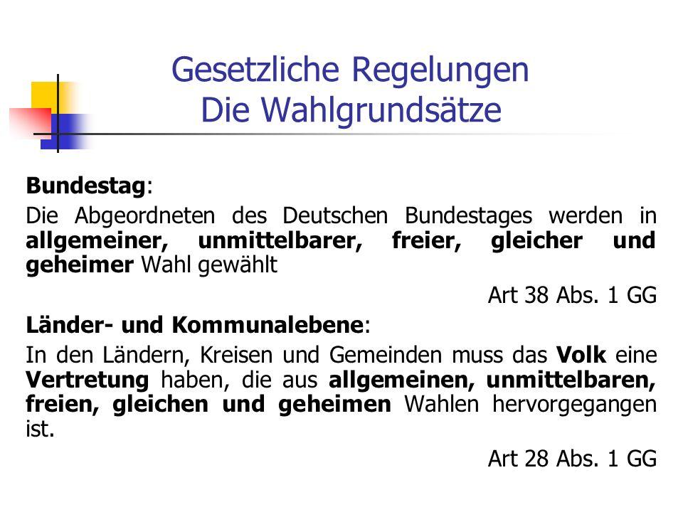 Gesetzliche Regelungen Die Wahlgrundsätze Bundestag: Die Abgeordneten des Deutschen Bundestages werden in allgemeiner, unmittelbarer, freier, gleicher