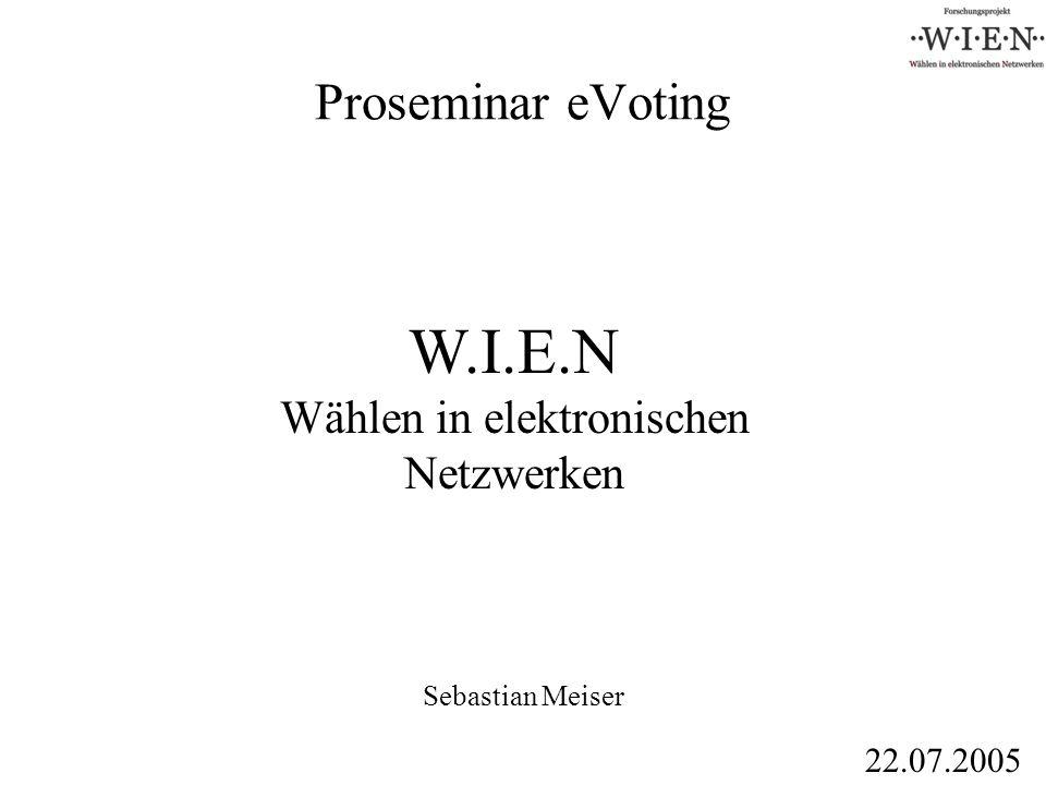 Proseminar eVoting Sebastian Meiser W.I.E.N Wählen in elektronischen Netzwerken 22.07.2005