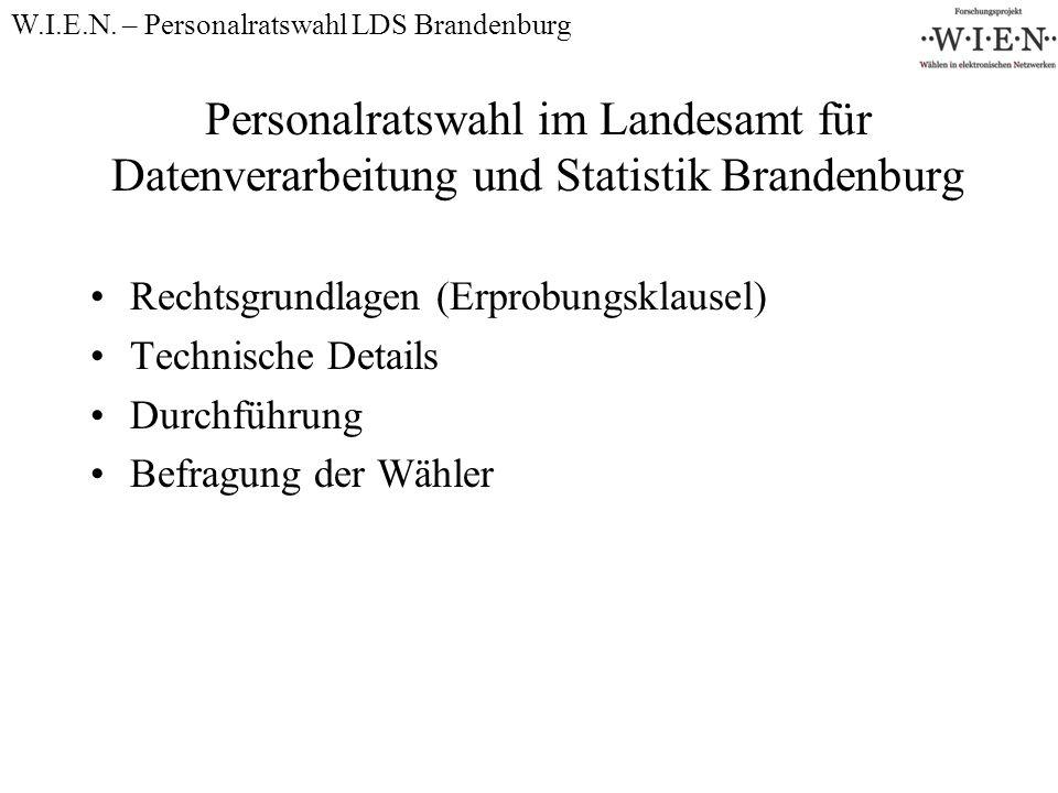 Personalratswahl im Landesamt für Datenverarbeitung und Statistik Brandenburg Rechtsgrundlagen (Erprobungsklausel) Technische Details Durchführung Befragung der Wähler W.I.E.N.
