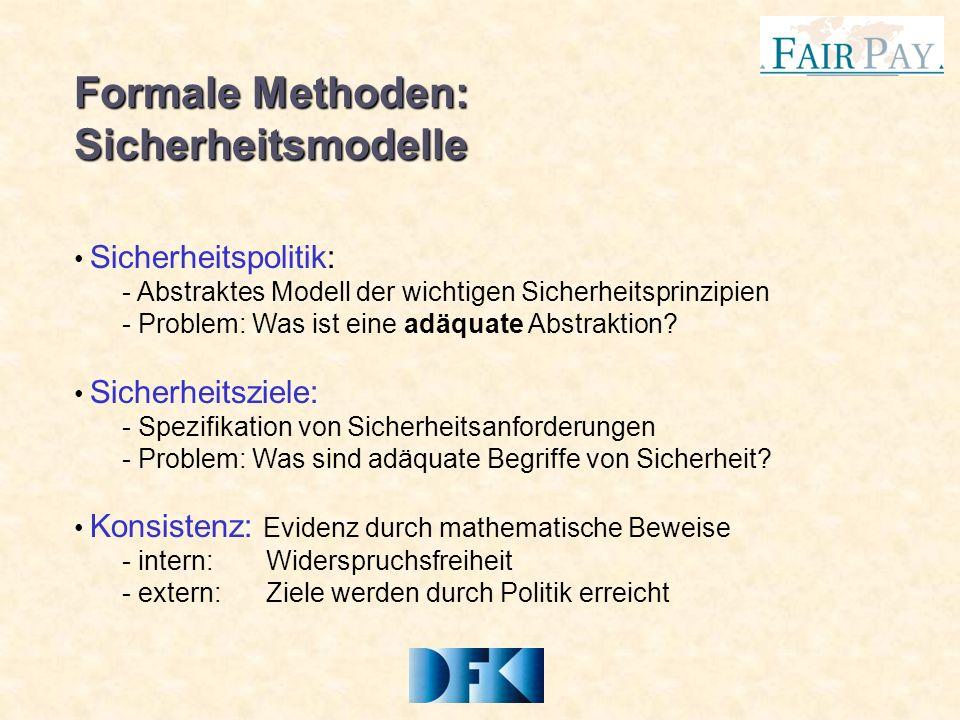 Formale Methoden: Sicherheitsmodelle Sicherheitspolitik: - Abstraktes Modell der wichtigen Sicherheitsprinzipien - Problem: Was ist eine adäquate Abstraktion.