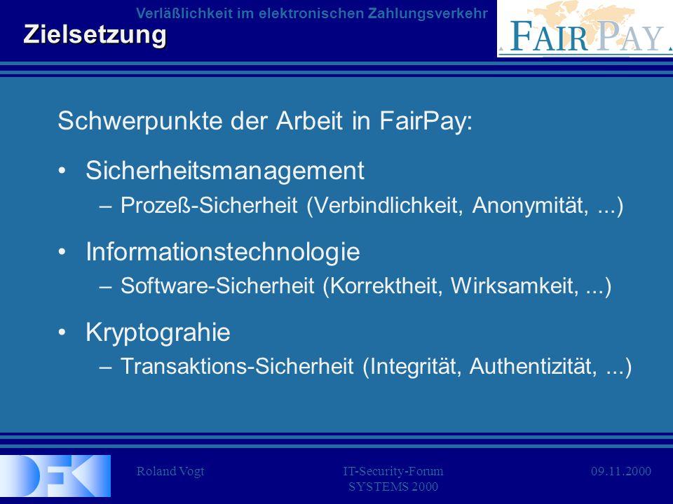 Roland VogtIT-Security-Forum SYSTEMS 2000 Verläßlichkeit im elektronischen Zahlungsverkehr 09.11.2000 Zielsetzung Schwerpunkte der Arbeit in FairPay: