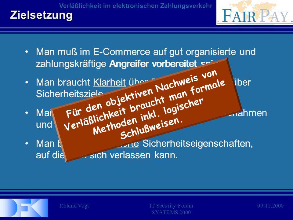 Roland VogtIT-Security-Forum SYSTEMS 2000 Verläßlichkeit im elektronischen Zahlungsverkehr 09.11.2000 Zielsetzung Man muß im E-Commerce auf gut organi