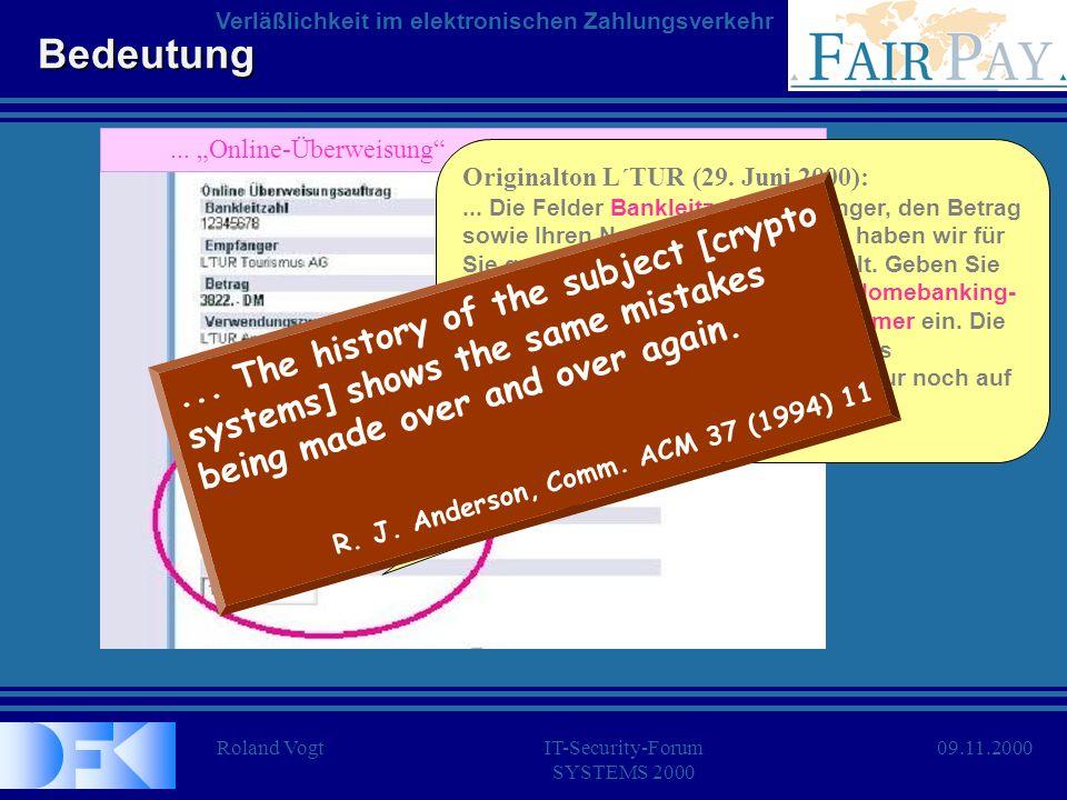 Roland VogtIT-Security-Forum SYSTEMS 2000 Verläßlichkeit im elektronischen Zahlungsverkehr 09.11.2000 Zielsetzung Man muß im E-Commerce auf gut organisierte und zahlungskräftige Angreifer vorbereitet sein.