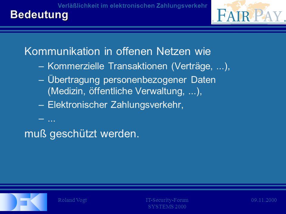 Roland VogtIT-Security-Forum SYSTEMS 2000 Verläßlichkeit im elektronischen Zahlungsverkehr 09.11.2000 Bedeutung Kommunikation in offenen Netzen wie –K