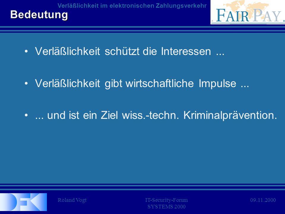 Roland VogtIT-Security-Forum SYSTEMS 2000 Verläßlichkeit im elektronischen Zahlungsverkehr 09.11.2000 Bedeutung Verläßlichkeit schützt die Interessen.