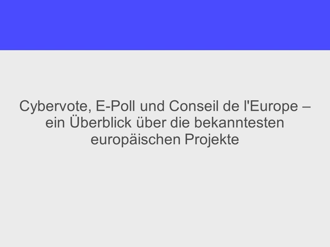 Cybervote Dauer: September 2000 – März 2003 Auftraggeber: Europäische Kommission Ausführung: Konsortium Kosten: ca.