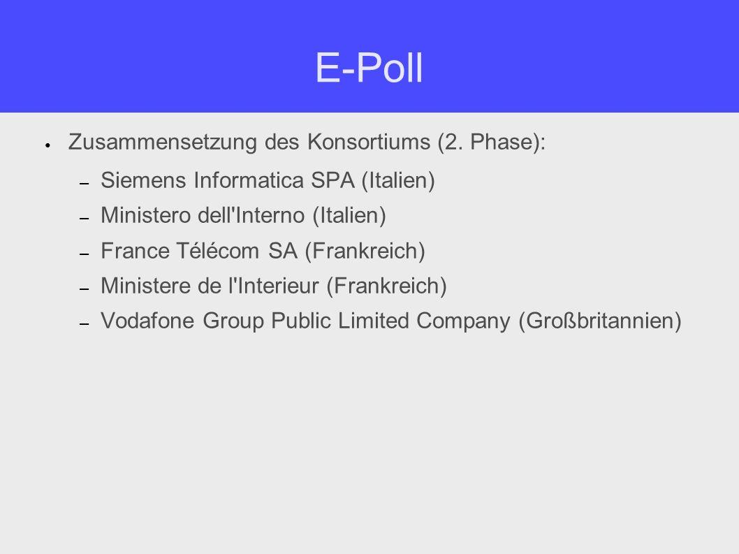 E-Poll - Ziele Entwicklung eines Systems mit dem alle EU-Bürger ihre Stimme elektronisch abgeben können (darin eingeschossen auch blinde und behinderte Menschen) Einfaches Anpassen des System für verschiedene Wahlen Stimmabgabe über Wahlterminal, PC oder Mobiltelefon PKI-basierte Abstimmung Möglichkeit der Identifizierung über biometrische Daten Offenlegung der Implementierung Möglichkeit der Integration von proprietären Modulen