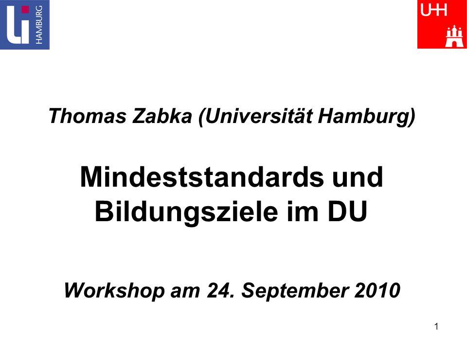 1 Thomas Zabka (Universität Hamburg) Mindeststandards und Bildungsziele im DU Workshop am 24. September 2010