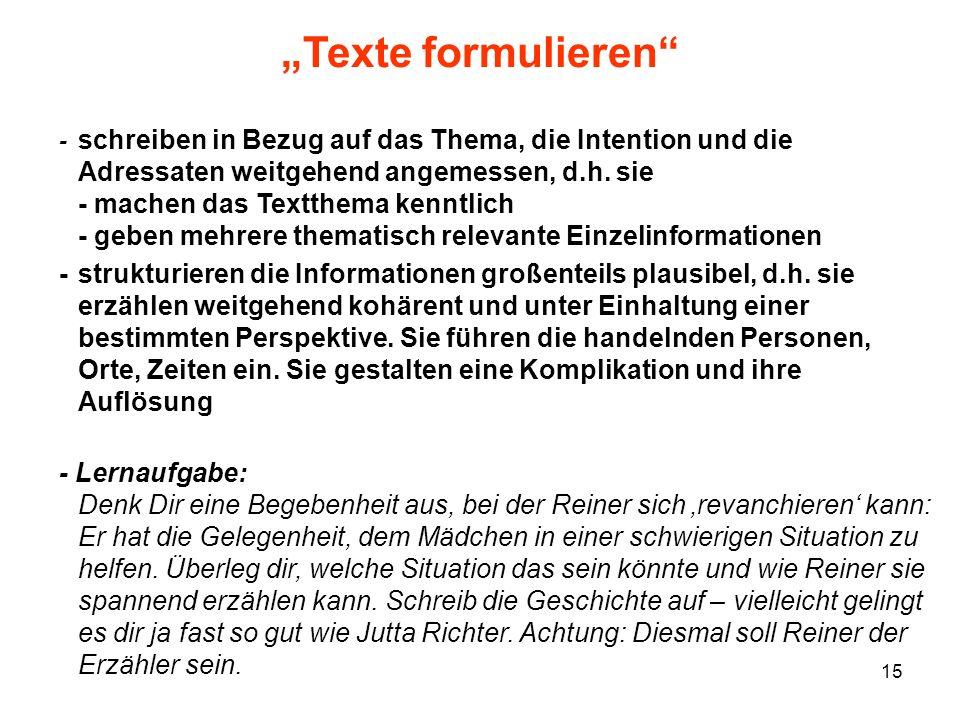 15 Texte formulieren - schreiben in Bezug auf das Thema, die Intention und die Adressaten weitgehend angemessen, d.h. sie - machen das Textthema kennt