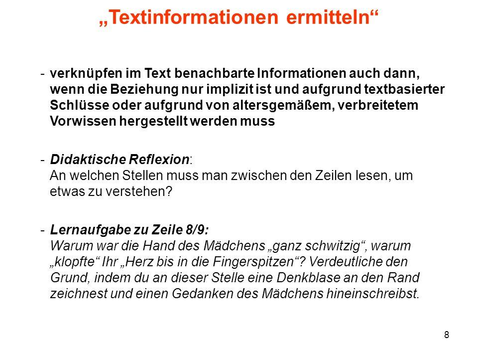 9 Textinformationen ermitteln -verknüpfen mehrere über den Text verstreute Informationen, wenn die Beziehungen, auch unter Nutzung verbreiteten altersgemäßen Vorwissens, leicht zu erschließen sind.
