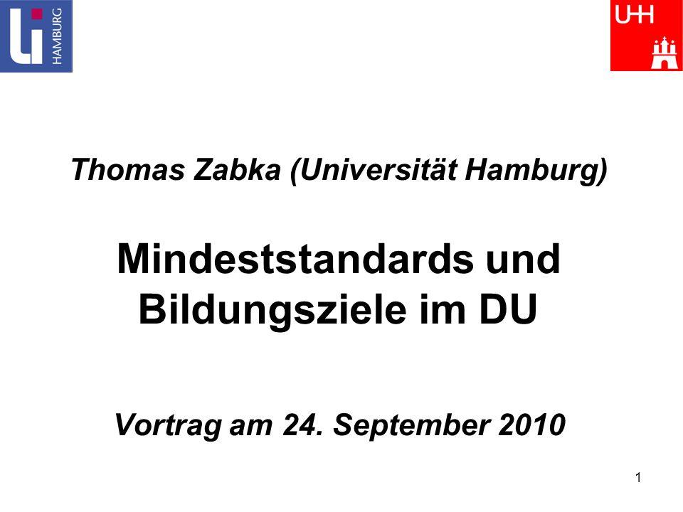 1 Thomas Zabka (Universität Hamburg) Mindeststandards und Bildungsziele im DU Vortrag am 24. September 2010