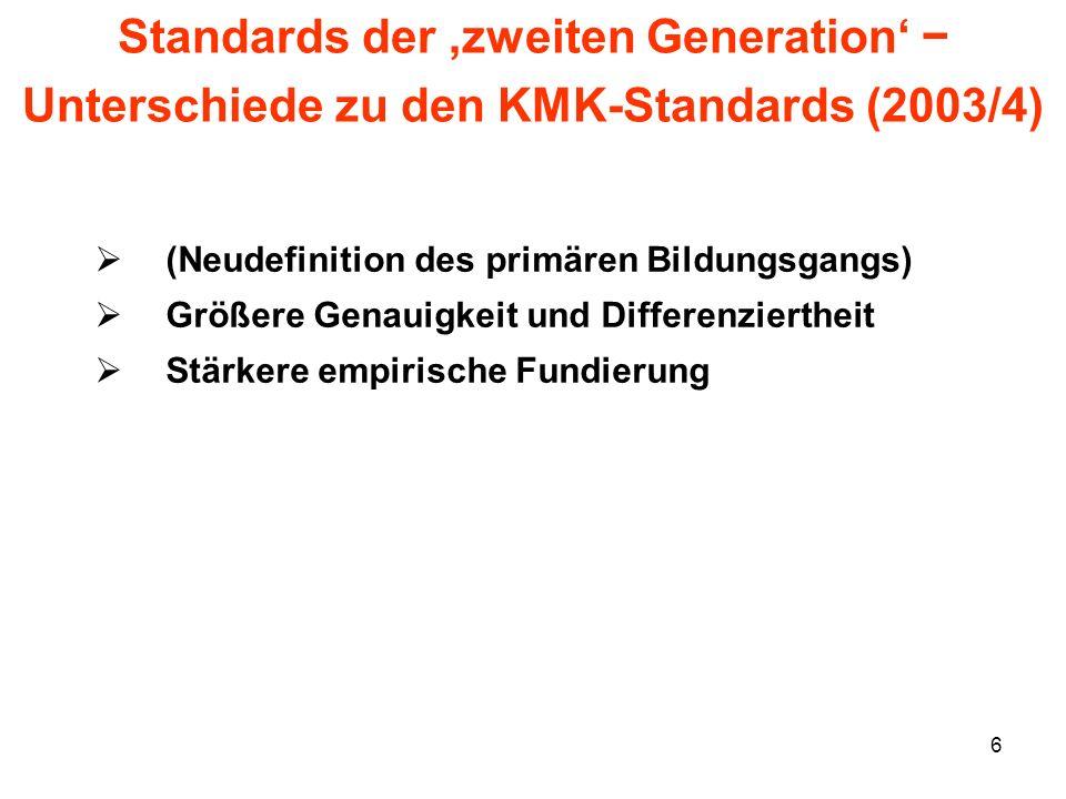 6 Standards der zweiten Generation Unterschiede zu den KMK-Standards (2003/4) (Neudefinition des primären Bildungsgangs) Größere Genauigkeit und Diffe