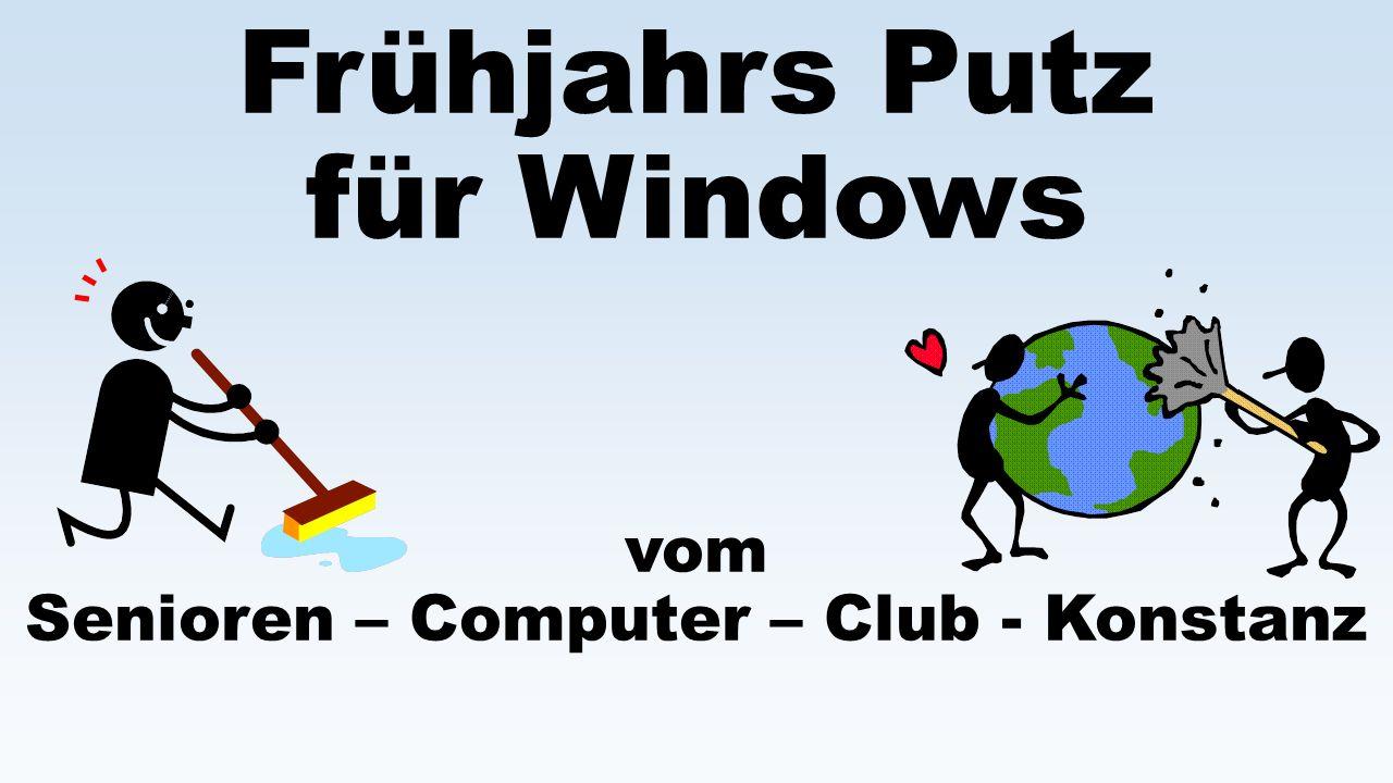 Frühjahrs Putz für Windows vom Senioren – Computer – Club - Konstanz