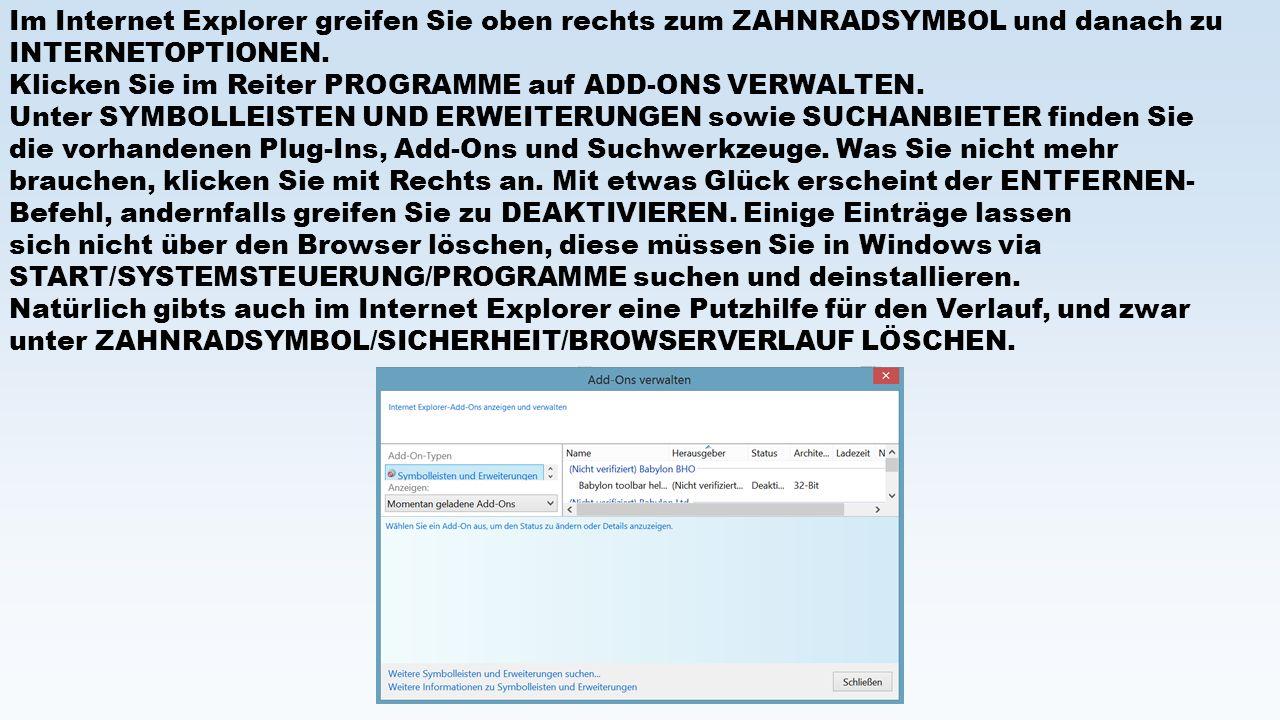Im Internet Explorer greifen Sie oben rechts zum ZAHNRADSYMBOL und danach zu INTERNETOPTIONEN. Klicken Sie im Reiter PROGRAMME auf ADD-ONS VERWALTEN.