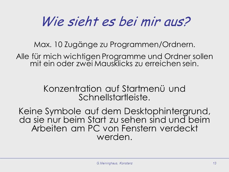 G.Meininghaus, Konstanz13 Wie sieht es bei mir aus? Max. 10 Zugänge zu Programmen/Ordnern. Alle für mich wichtigen Programme und Ordner sollen mit ein