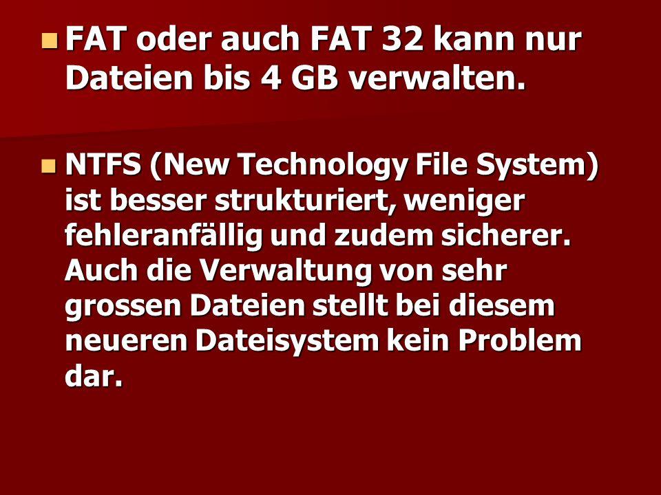 FAT oder auch FAT 32 kann nur Dateien bis 4 GB verwalten.