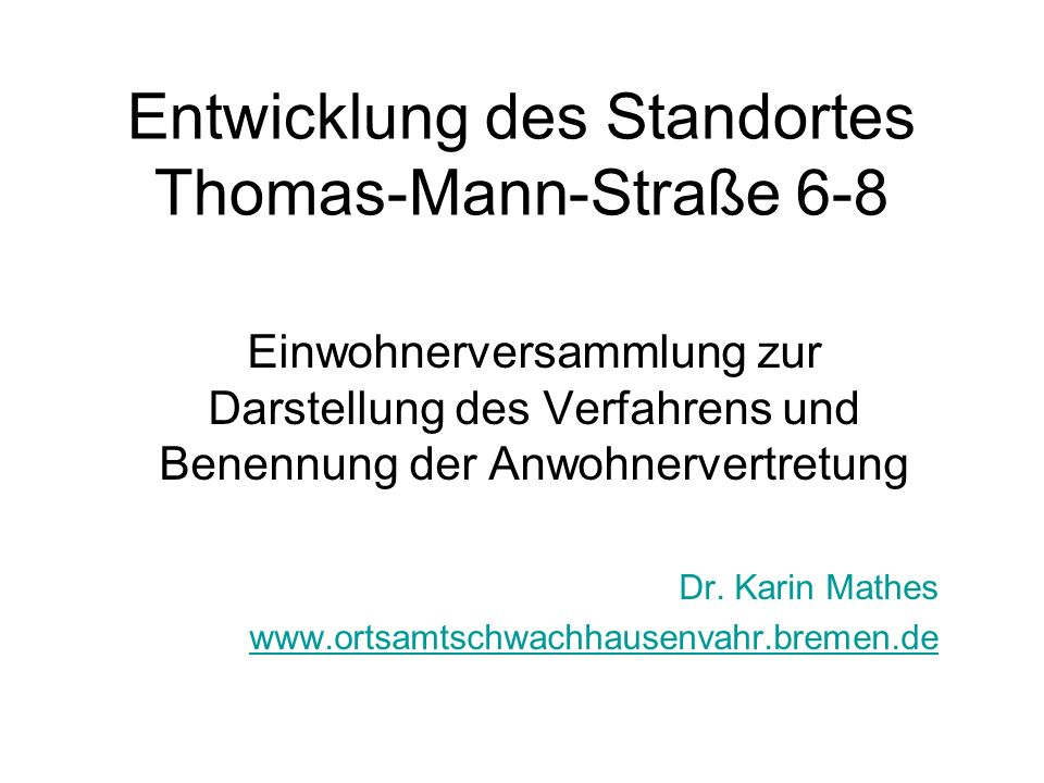 Entwicklung des Standortes Thomas-Mann-Straße 6-8 Einwohnerversammlung zur Darstellung des Verfahrens und Benennung der Anwohnervertretung Dr.