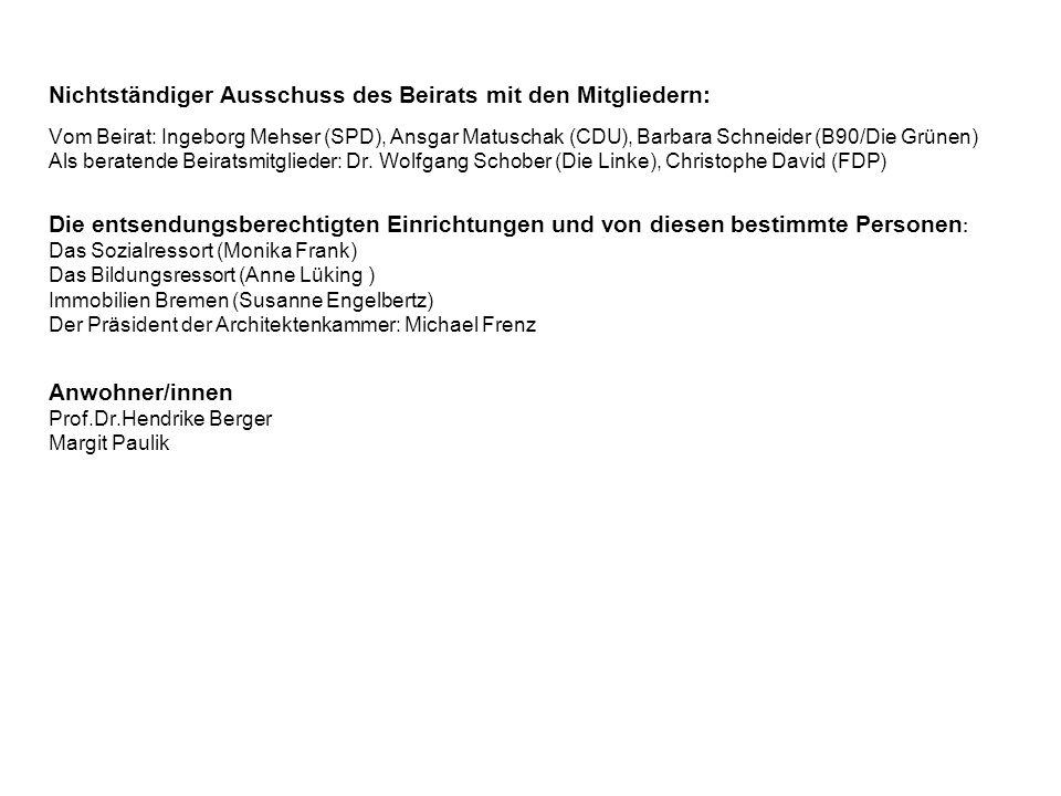 Nichtständiger Ausschuss des Beirats mit den Mitgliedern: Vom Beirat: Ingeborg Mehser (SPD), Ansgar Matuschak (CDU), Barbara Schneider (B90/Die Grünen) Als beratende Beiratsmitglieder: Dr.