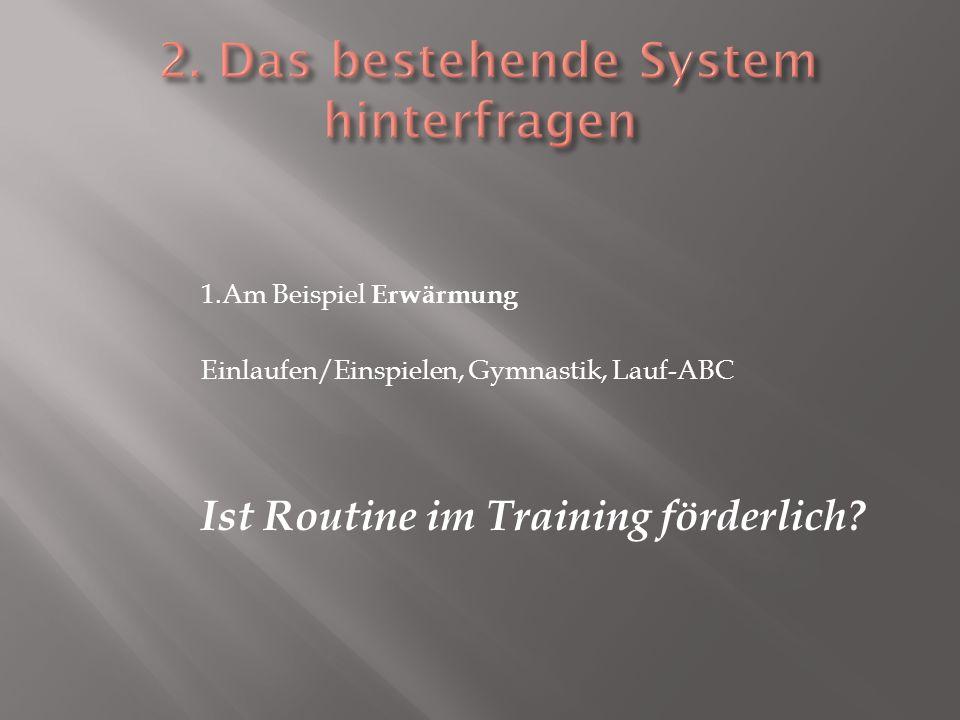 1.Am Beispiel Erwärmung Einlaufen/Einspielen, Gymnastik, Lauf-ABC Ist Routine im Training förderlich?
