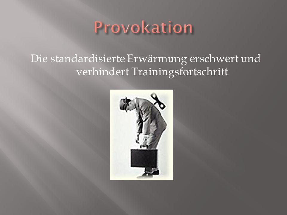 Die standardisierte Erwärmung erschwert und verhindert Trainingsfortschritt