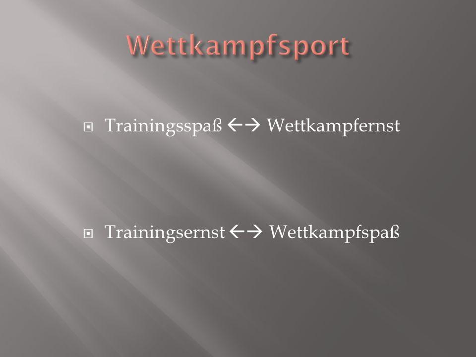 Trainingsspaß Wettkampfernst Trainingsernst Wettkampfspaß