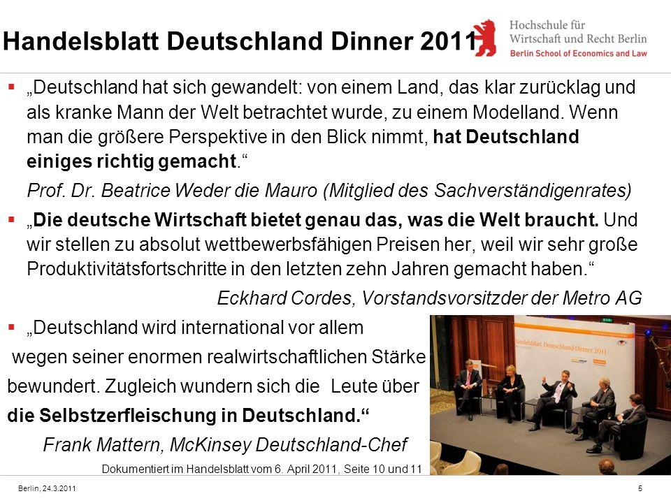Berlin, 24.3.2011 Handelsblatt Deutschland Dinner 2011 Deutschland hat sich gewandelt: von einem Land, das klar zurücklag und als kranke Mann der Welt betrachtet wurde, zu einem Modelland.