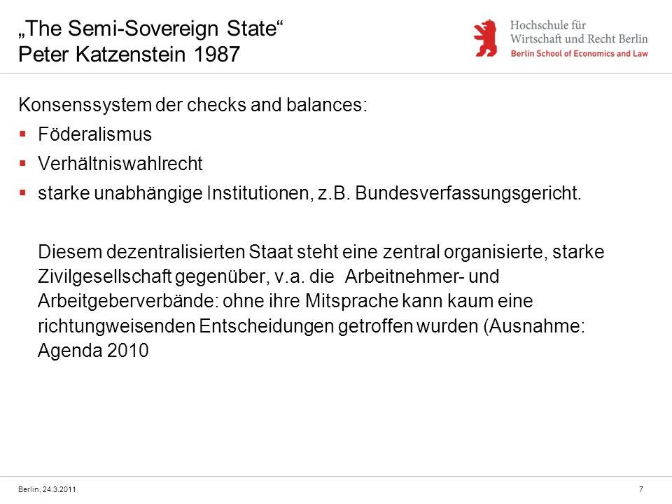 The Semi-Sovereign State Peter Katzenstein 1987 Konsenssystem der checks and balances: Föderalismus Verhältniswahlrecht starke unabhängige Institutionen, z.B.