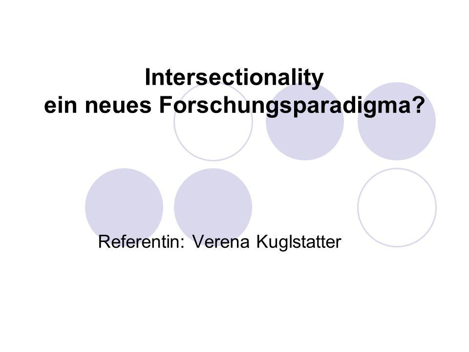 Intersectionality ein neues Forschungsparadigma? Referentin: Verena Kuglstatter