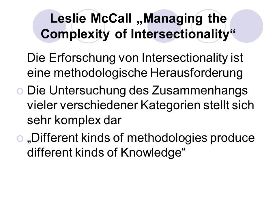Leslie McCall Managing the Complexity of Intersectionality Die Erforschung von Intersectionality ist eine methodologische Herausforderung oDie Untersu