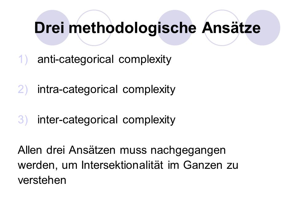 Drei methodologische Ansätze 1)anti-categorical complexity 2)intra-categorical complexity 3)inter-categorical complexity Allen drei Ansätzen muss nach