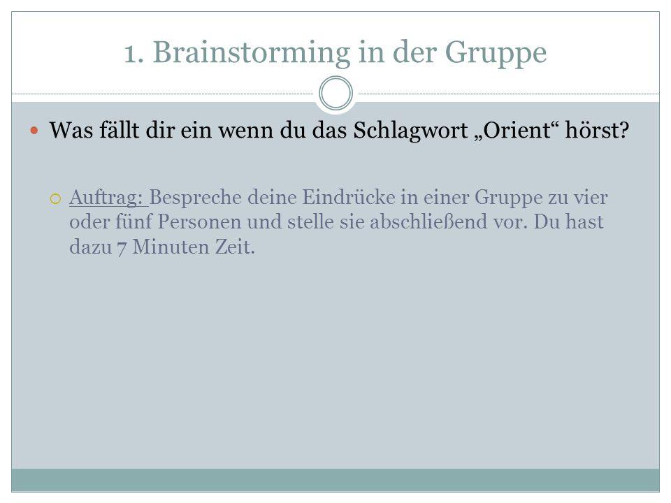 1.Brainstorming in der Gruppe Was fällt dir ein wenn du das Schlagwort Orient hörst.