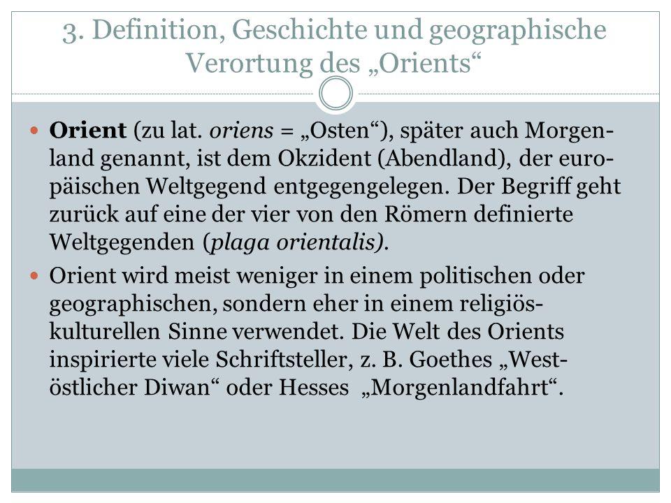 3.Definition, Geschichte und geographische Verortung des Orients Orient (zu lat.