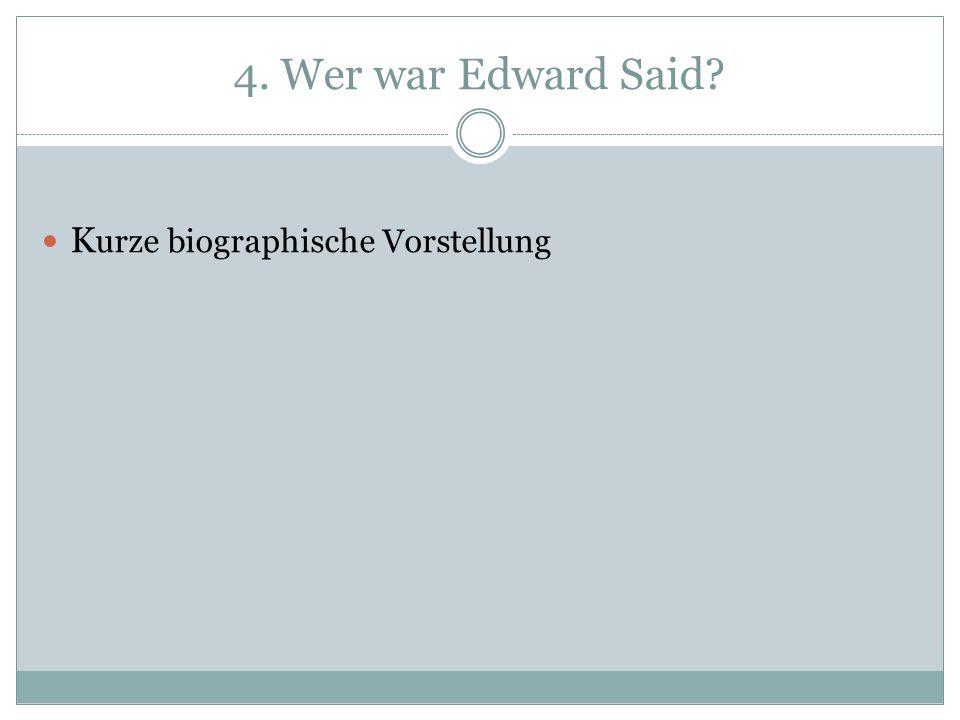 4. Wer war Edward Said? K urze biographische Vorstellung