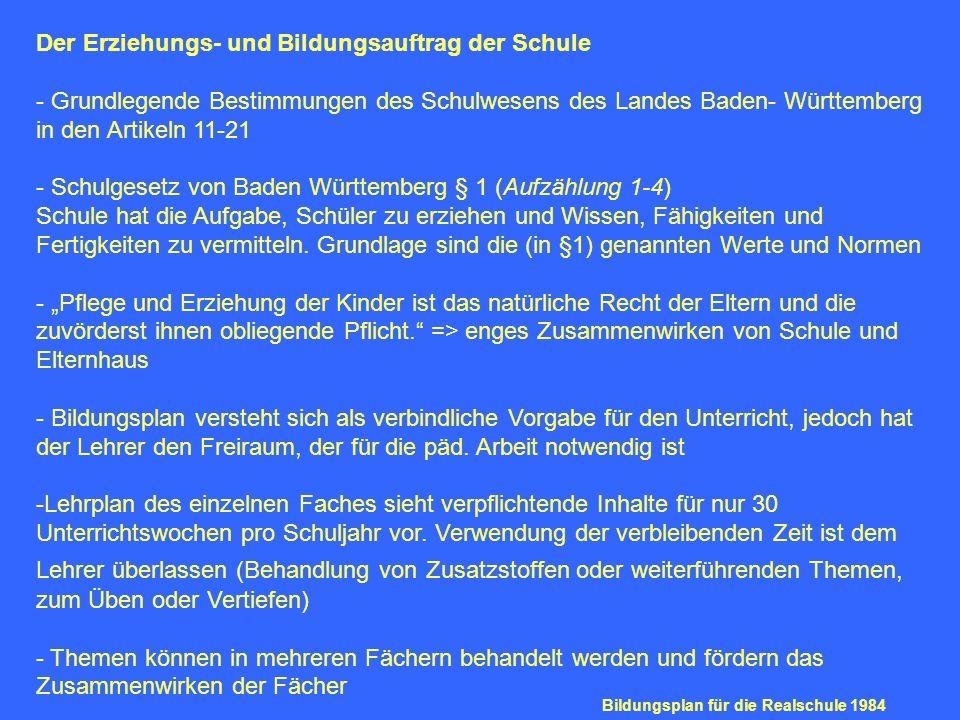 Der Erziehungs- und Bildungsauftrag der Schule - Grundlegende Bestimmungen des Schulwesens des Landes Baden- Württemberg in den Artikeln 11-21 - Schulgesetz von Baden Württemberg § 1 (Aufzählung 1-4) Schule hat die Aufgabe, Schüler zu erziehen und Wissen, Fähigkeiten und Fertigkeiten zu vermitteln.