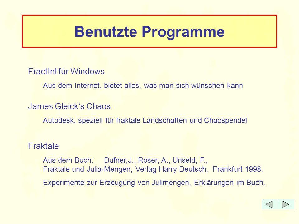 Benutzte Programme FractInt für Windows Aus dem Internet, bietet alles, was man sich wünschen kann Fraktale Aus dem Buch: Dufner,J., Roser, A., Unseld