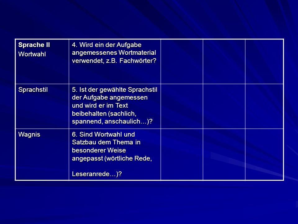 Sprache II Wortwahl 4. Wird ein der Aufgabe angemessenes Wortmaterial verwendet, z.B. Fachwörter? Sprachstil 5. Ist der gewählte Sprachstil der Aufgab