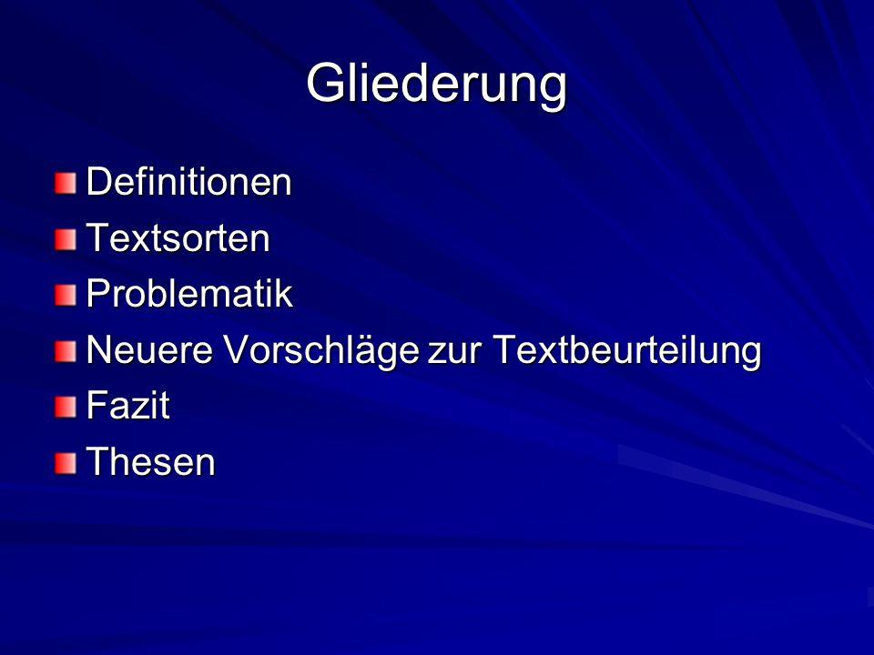Gliederung DefinitionenTextsortenProblematik Neuere Vorschläge zur Textbeurteilung FazitThesen
