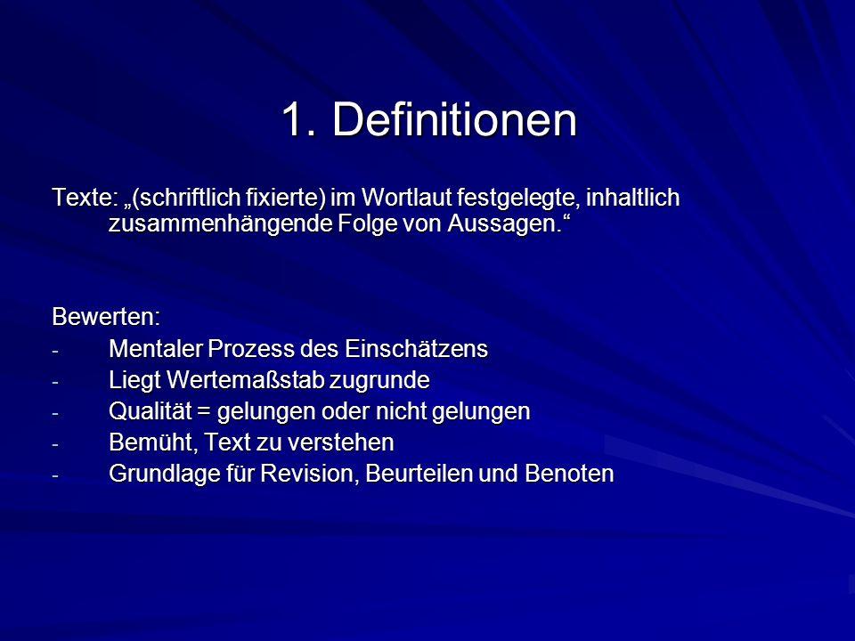 1. Definitionen Texte: (schriftlich fixierte) im Wortlaut festgelegte, inhaltlich zusammenhängende Folge von Aussagen. Bewerten: - Mentaler Prozess de