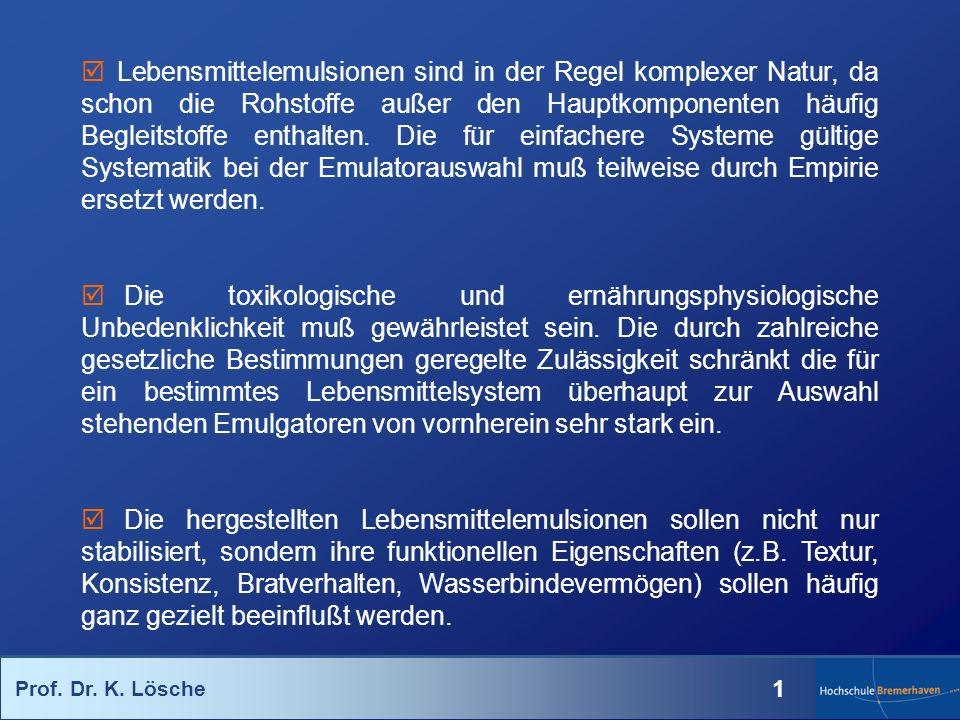 Prof. Dr. K. Lösche 1 Lebensmittelemulsionen sind in der Regel komplexer Natur, da schon die Rohstoffe außer den Hauptkomponenten häufig Begleitstoffe