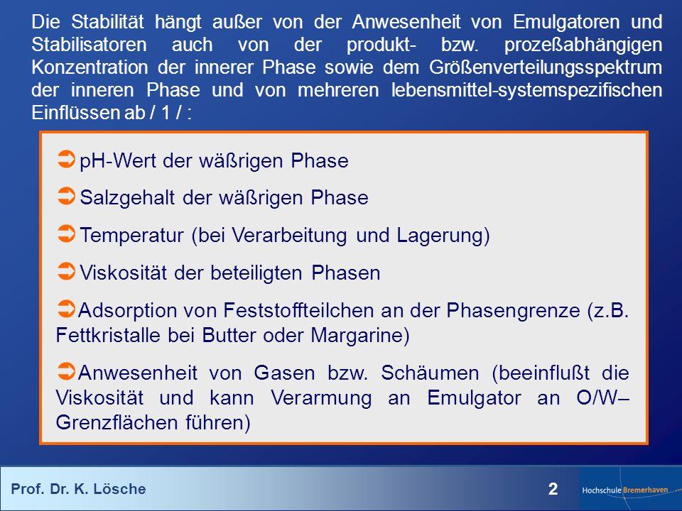 Prof. Dr. K. Lösche 2 pH-Wert der wäßrigen Phase Salzgehalt der wäßrigen Phase Temperatur (bei Verarbeitung und Lagerung) Viskosität der beteiligten P