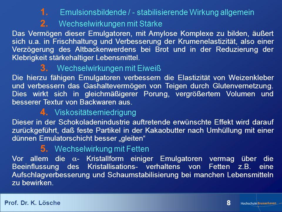 Prof. Dr. K. Lösche 8 1. Emulsionsbildende / - stabilisierende Wirkung allgemein 2. Wechselwirkungen mit Stärke Das Vermögen dieser Emulgatoren, mit A