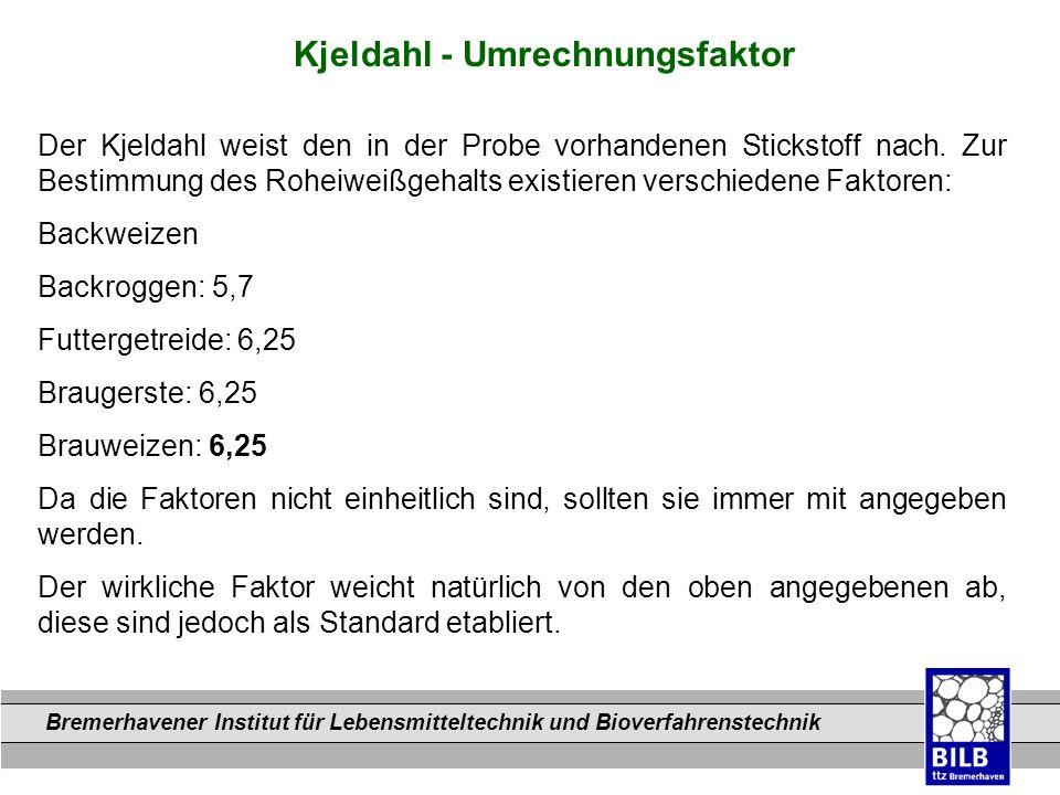 Bremerhavener Institut für Lebensmitteltechnik und Bioverfahrenstechnik Dateinamen Kjeldahl - Umrechnungsfaktor Der Kjeldahl weist den in der Probe vo