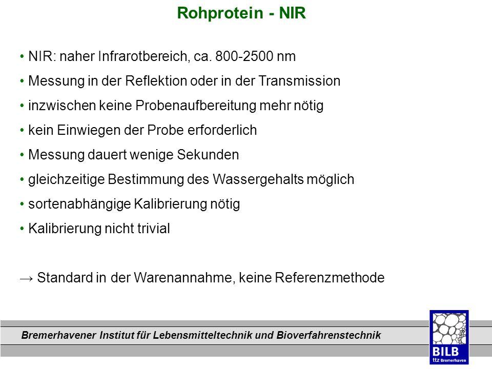 Bremerhavener Institut für Lebensmitteltechnik und Bioverfahrenstechnik Dateinamen Rohprotein - NIR NIR: naher Infrarotbereich, ca. 800-2500 nm Messun