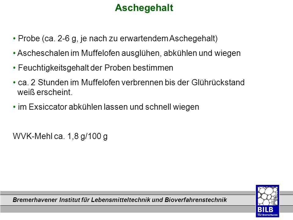 Bremerhavener Institut für Lebensmitteltechnik und Bioverfahrenstechnik Dateinamen Probe (ca. 2-6 g, je nach zu erwartendem Aschegehalt) Ascheschalen