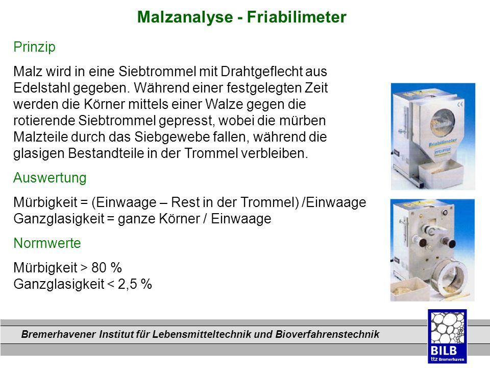 Bremerhavener Institut für Lebensmitteltechnik und Bioverfahrenstechnik Dateinamen Malzanalyse - Friabilimeter Prinzip Malz wird in eine Siebtrommel m